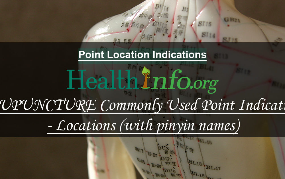 ACUPUNCTURE Commonly Used Point Indications & Locations (with pinyin names)