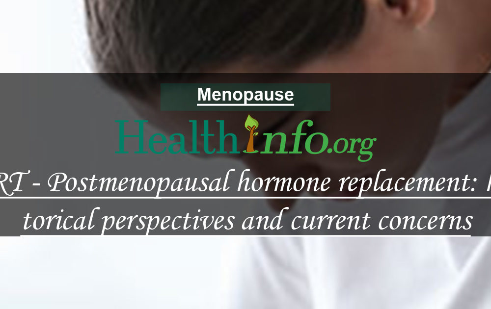 HRT – Postmenopausal hormone replacement: historical perspectives and current concerns