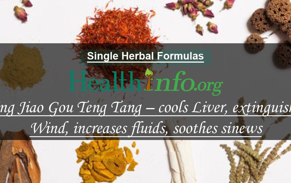 Ling Jiao Gou Teng Tang – cools Liver, extinguishes Wind, increases fluids, soothes sinews