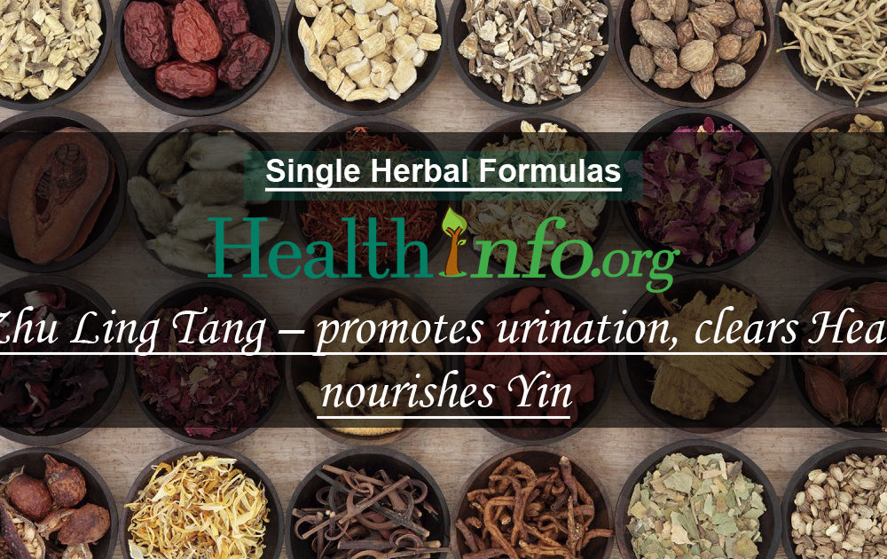 Zhu Ling Tang – promotes urination, clears Heat, nourishes Yin