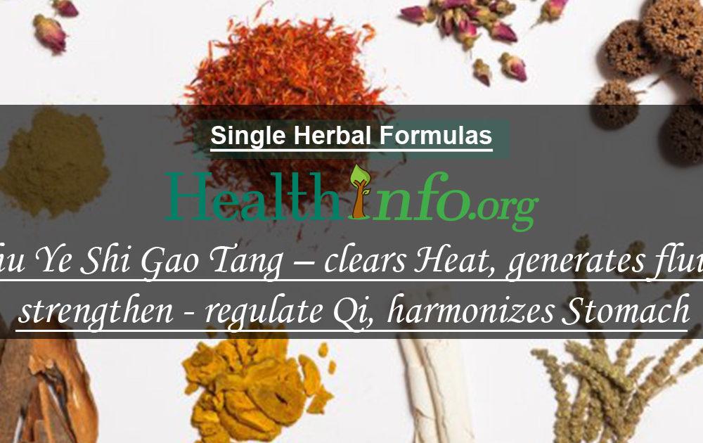 Zhu Ye Shi Gao Tang – clears Heat, generates fluids, strengthen & regulate Qi, harmonizes Stomach