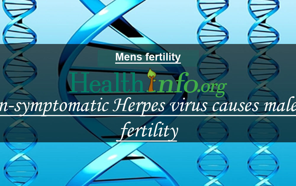 Non-symptomatic Herpes virus causes male infertility