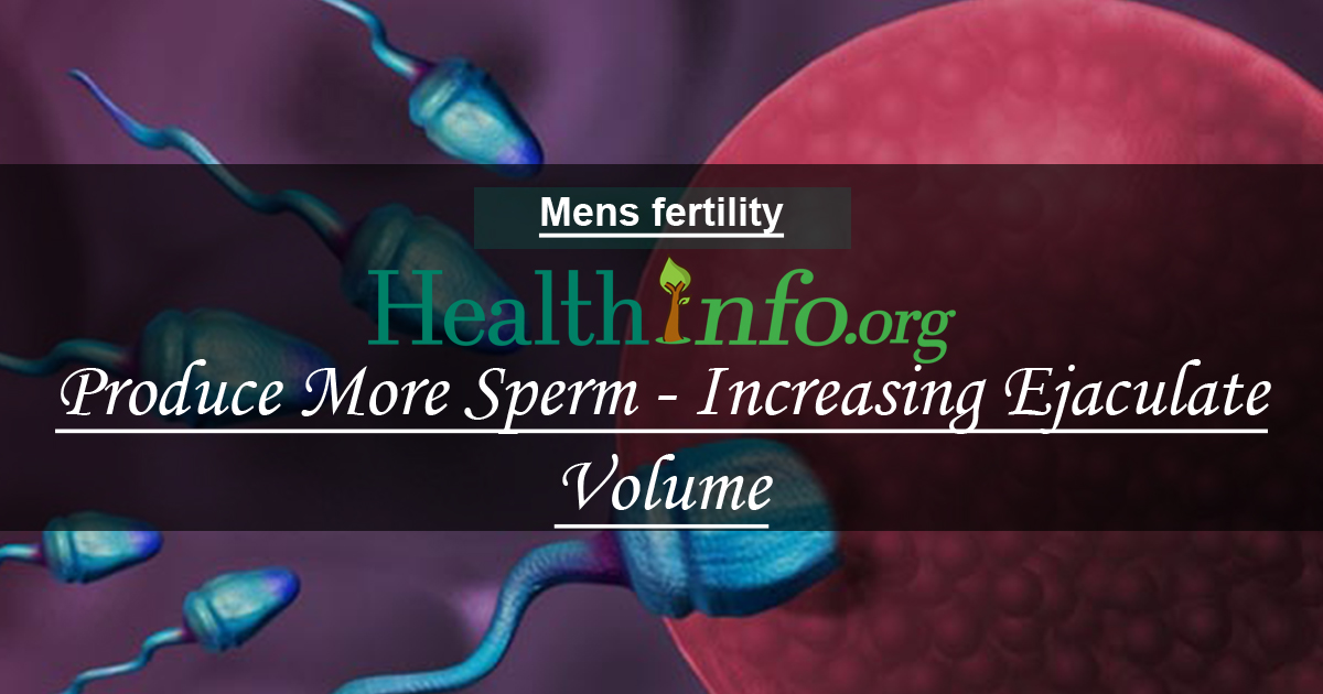 Produce More Sperm - Increasing Ejaculate Volume - Health -8624