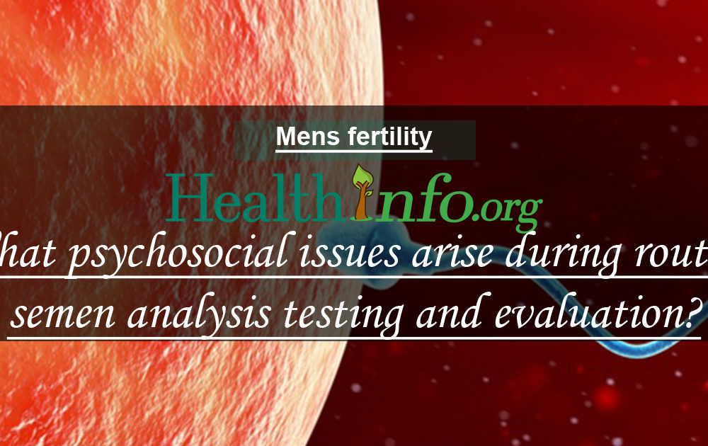 What psychosocial issues arise during routine semen analysis testing and evaluation?